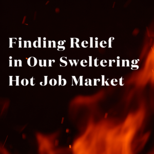 Finding Relief In Our Sweltering Hot Job Market